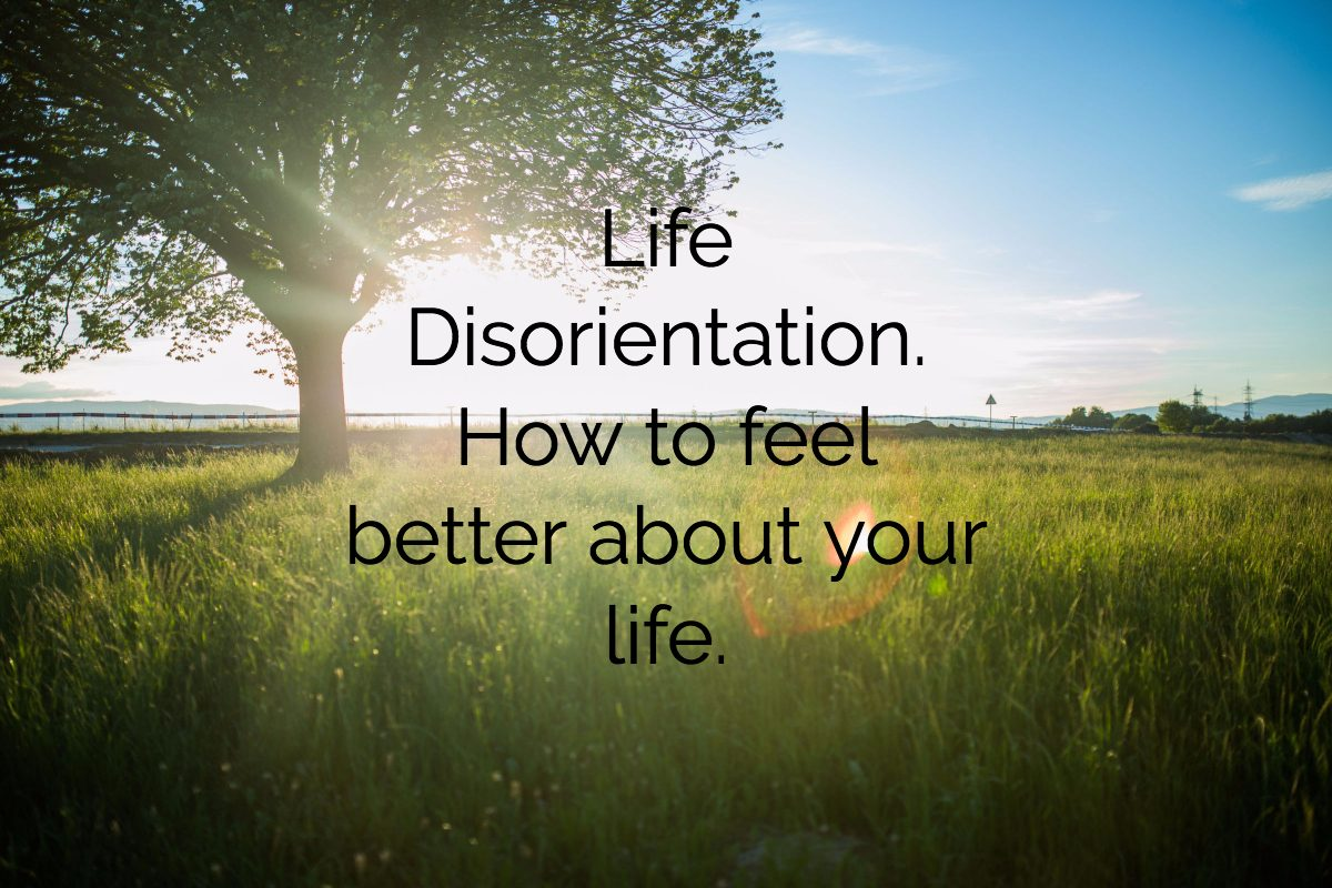 Life Disorientation, Mindfulness and a Change of Scenery
