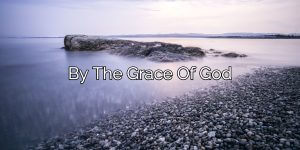 By The Grace Of God – One Addict's Secret To Staying Clean
