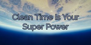 Clean Time Is Your Super Power