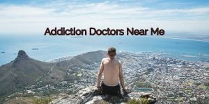 Addiction Doctors Near Me