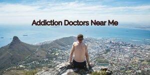 Addiction Doctors Near Me